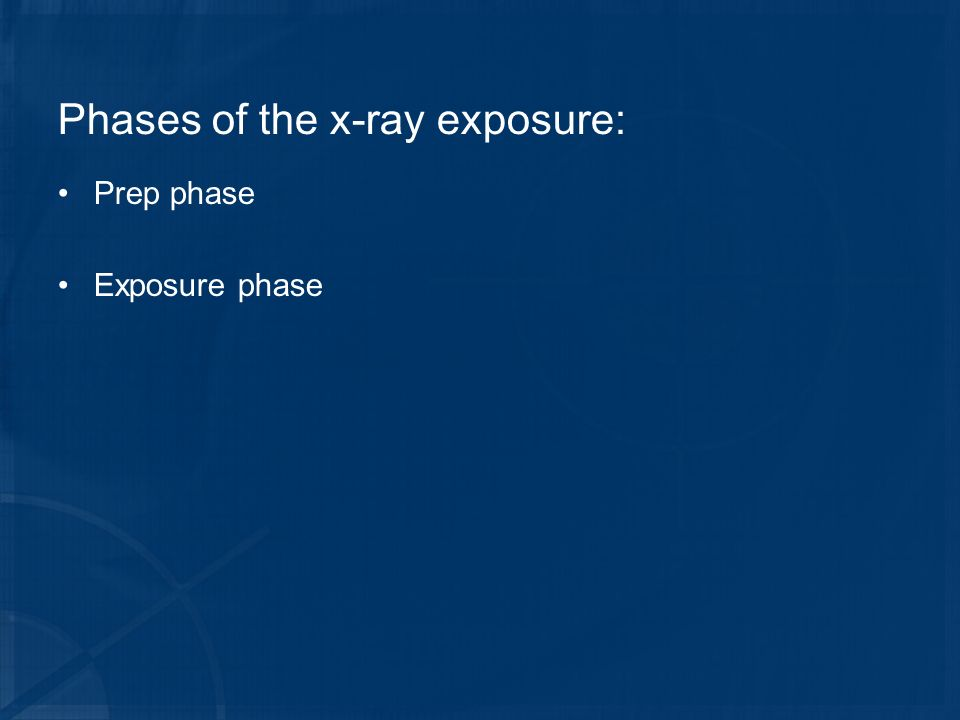 Phases of the x-ray exposure: