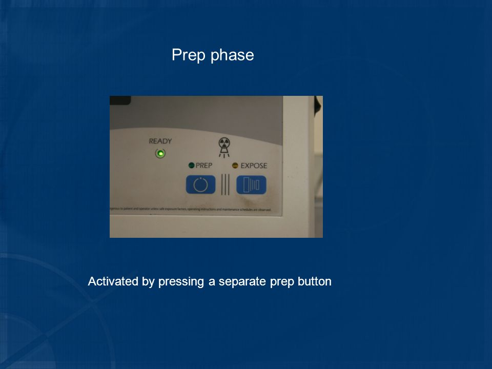 Prep phase Activated by pressing a separate prep button