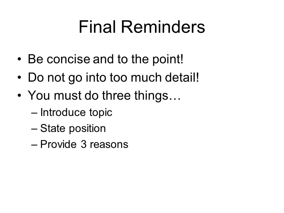 Final Reminders Be concise and to the point!