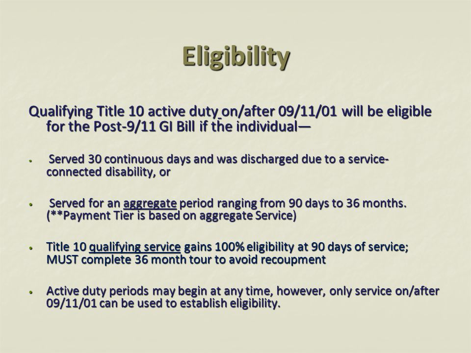 Eligibility Qualifying Title 10 active duty on/after 09/11/01 will be eligible for the Post-9/11 GI Bill if the individual—