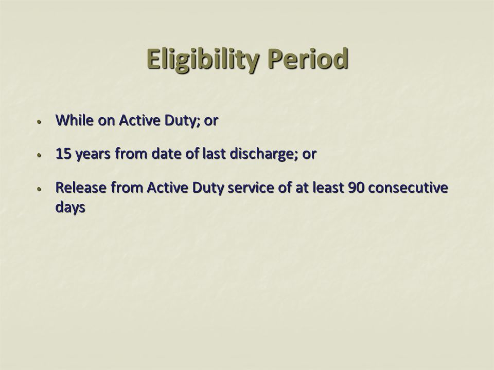 Eligibility Period While on Active Duty; or