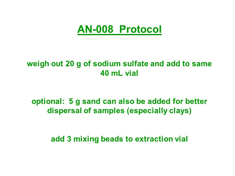 AN-008 Protocol weigh out 20 g of sodium sulfate and add to same 40 mL vial.