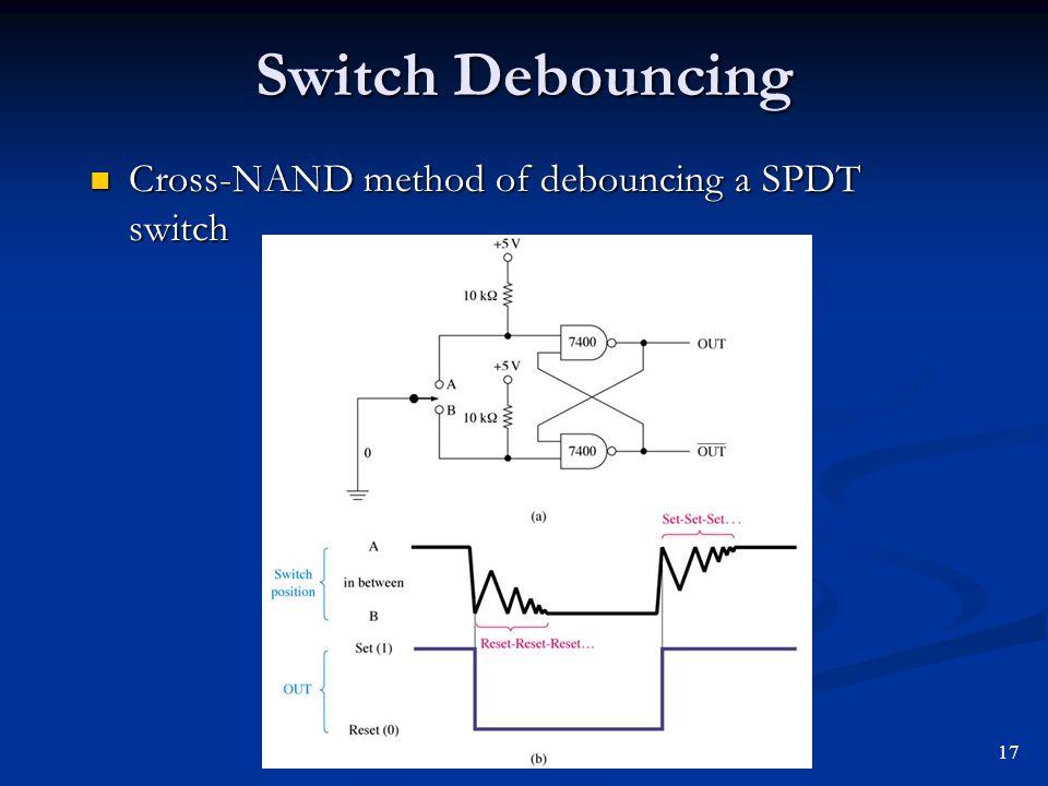 Switch Debouncing Cross-NAND method of debouncing a SPDT switch 17