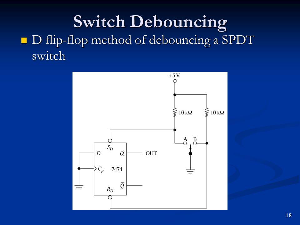 Switch Debouncing D flip-flop method of debouncing a SPDT switch