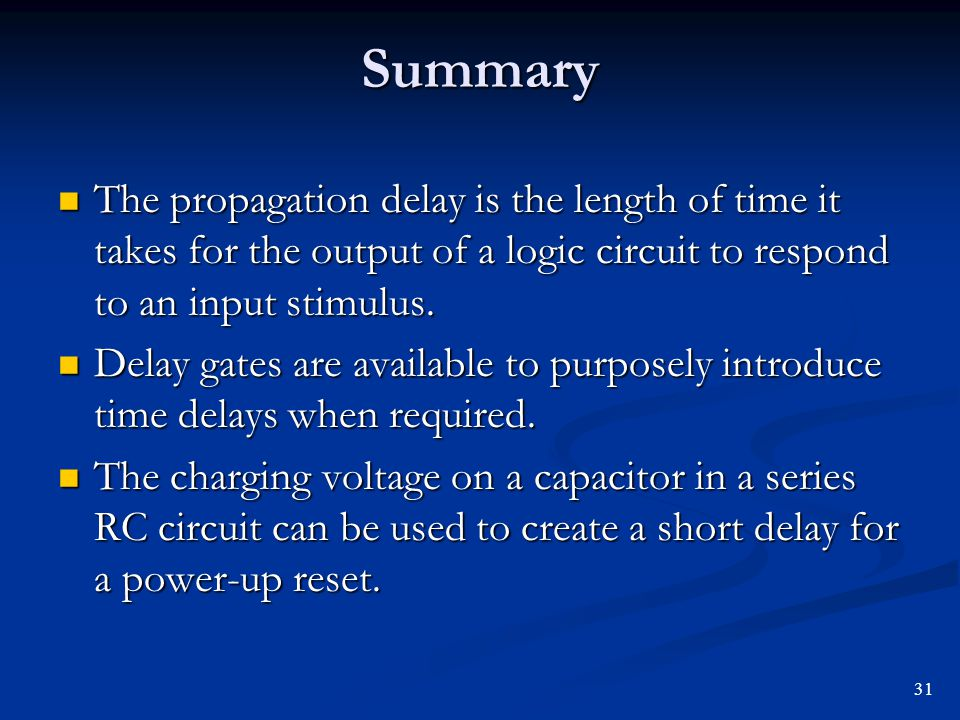 Summary The propagation delay is the length of time it takes for the output of a logic circuit to respond to an input stimulus.