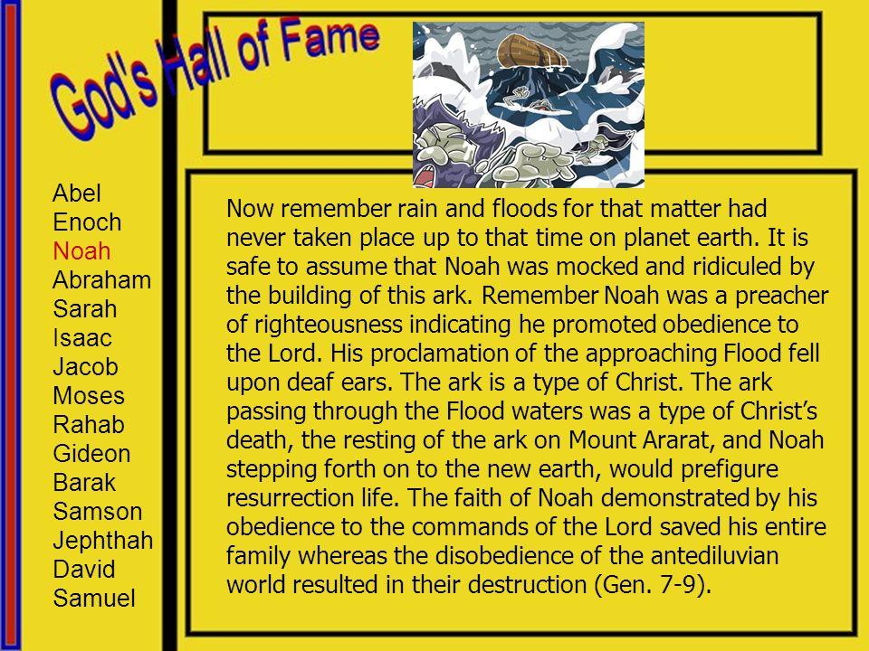 Abel Enoch. Noah. Abraham. Sarah. Isaac. Jacob. Moses. Rahab. Gideon. Barak. Samson. Jephthah.