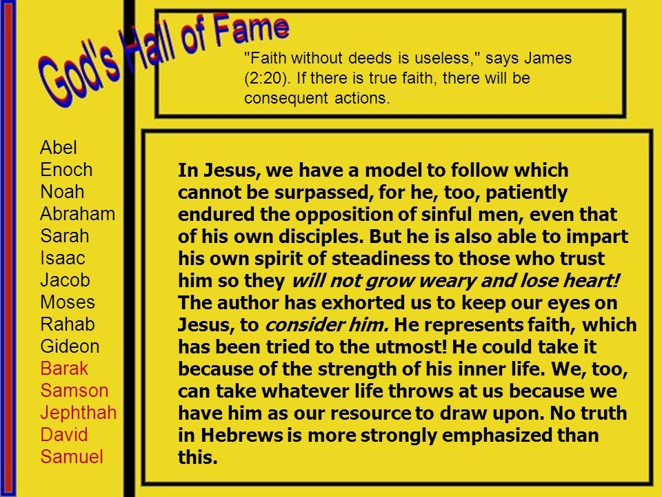 Abel Enoch Noah Abraham Sarah Isaac Jacob Moses Rahab Gideon Barak