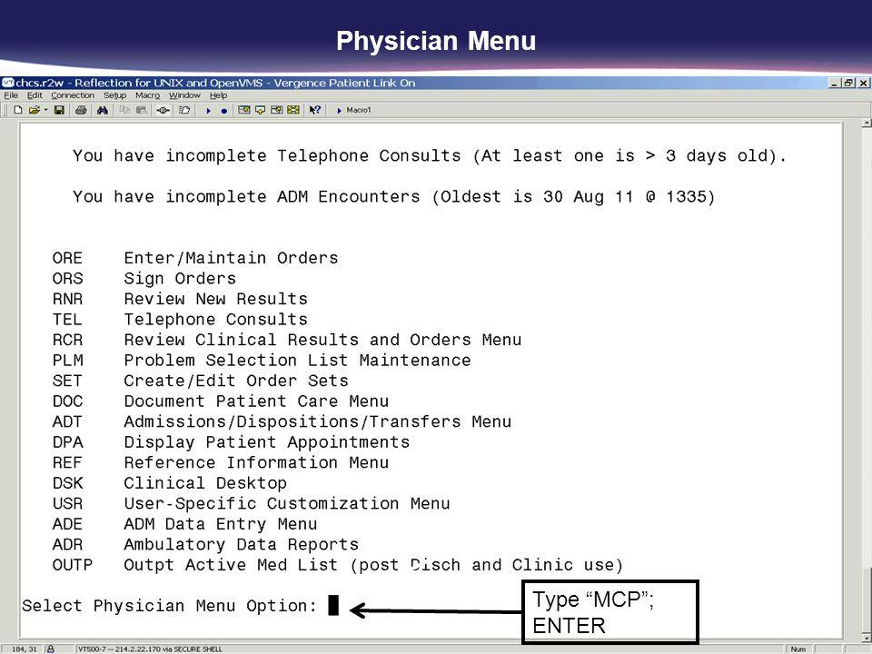 Physician Menu Type MCP ; ENTER Type MCP ; ENTER