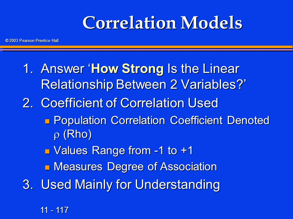 Correlation Models 1. Answer 'How Strong Is the Linear Relationship Between 2 Variables ' 2. Coefficient of Correlation Used.