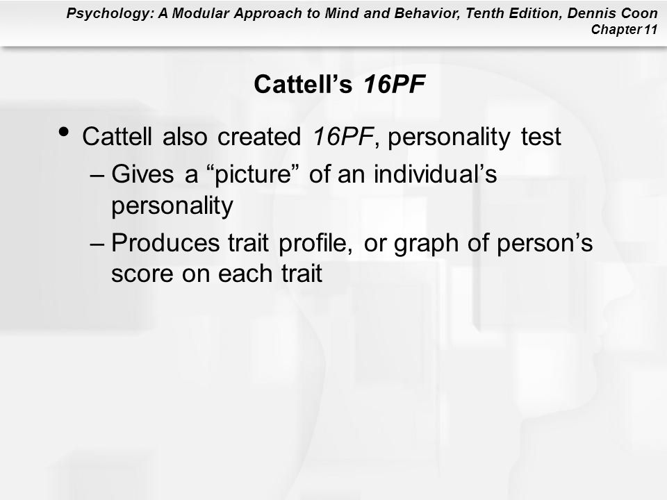 Cattell's 16PF Cattell also created 16PF, personality test. Gives a picture of an individual's personality.