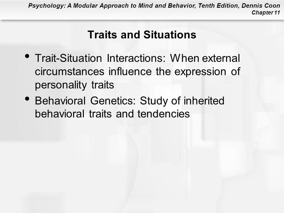 Traits and Situations Trait-Situation Interactions: When external circumstances influence the expression of personality traits.