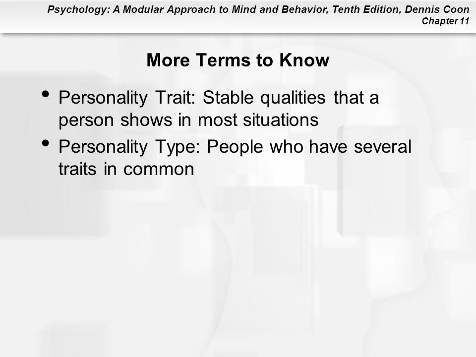 More Terms to Know Personality Trait: Stable qualities that a person shows in most situations.