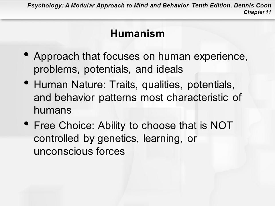 Humanism Approach that focuses on human experience, problems, potentials, and ideals.