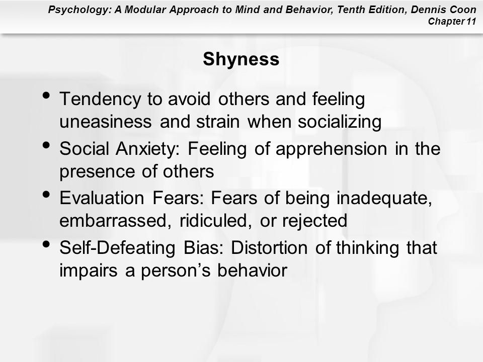 Shyness Tendency to avoid others and feeling uneasiness and strain when socializing.