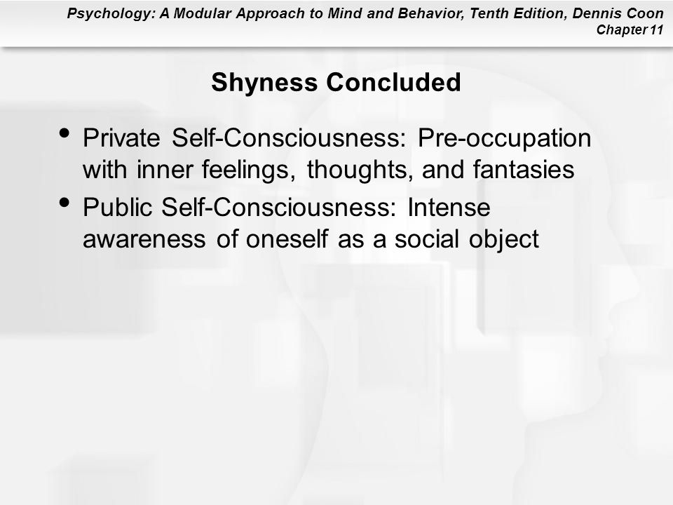 Shyness Concluded Private Self-Consciousness: Pre-occupation with inner feelings, thoughts, and fantasies.
