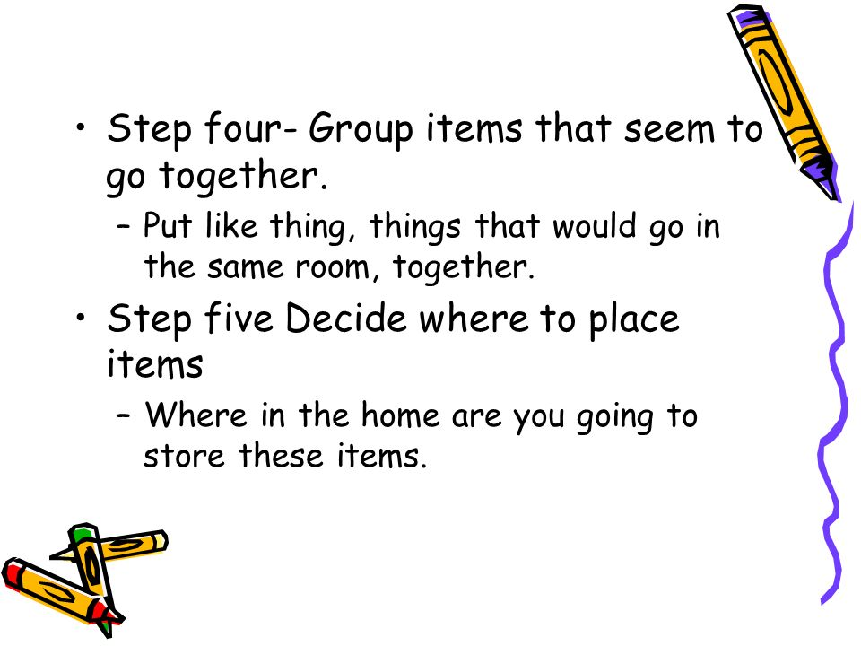 Step four- Group items that seem to go together.