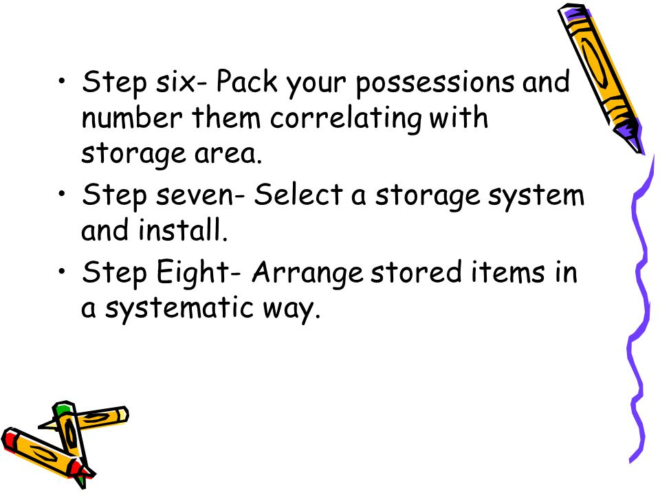 Step six- Pack your possessions and number them correlating with storage area.