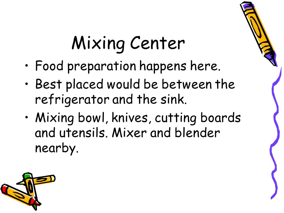 Mixing Center Food preparation happens here.