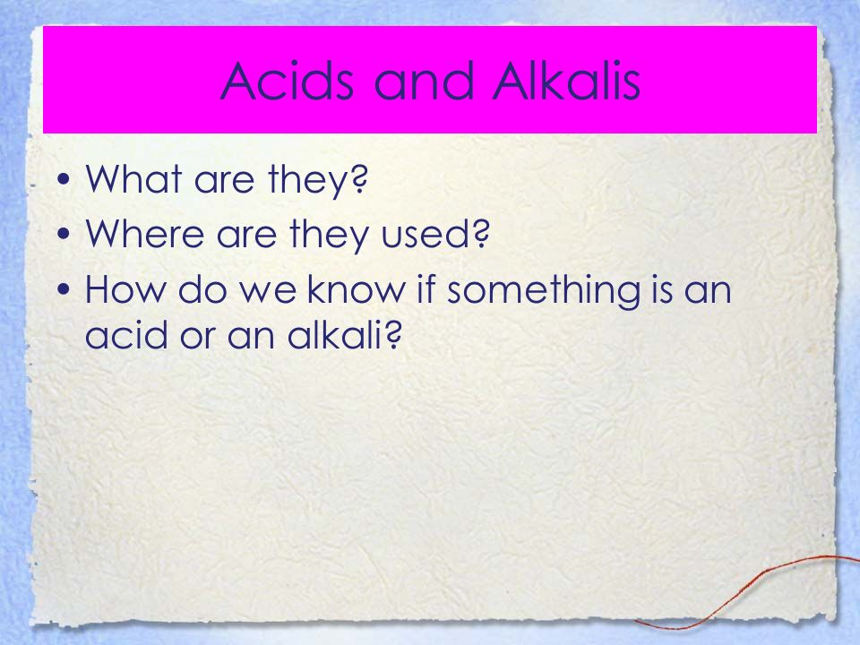 Acids and Alkalis What are they Where are they used