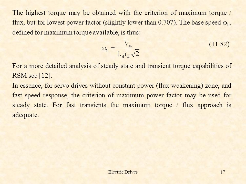 The highest torque may be obtained with the criterion of maximum torque / flux, but for lowest power factor (slightly lower than 0.707). The base speed wb, defined for maximum torque available, is thus: