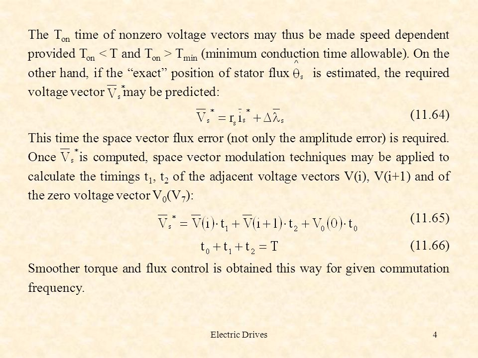 The Ton time of nonzero voltage vectors may thus be made speed dependent provided Ton < T and Ton > Tmin (minimum conduction time allowable). On the other hand, if the exact position of stator flux is estimated, the required voltage vector may be predicted: