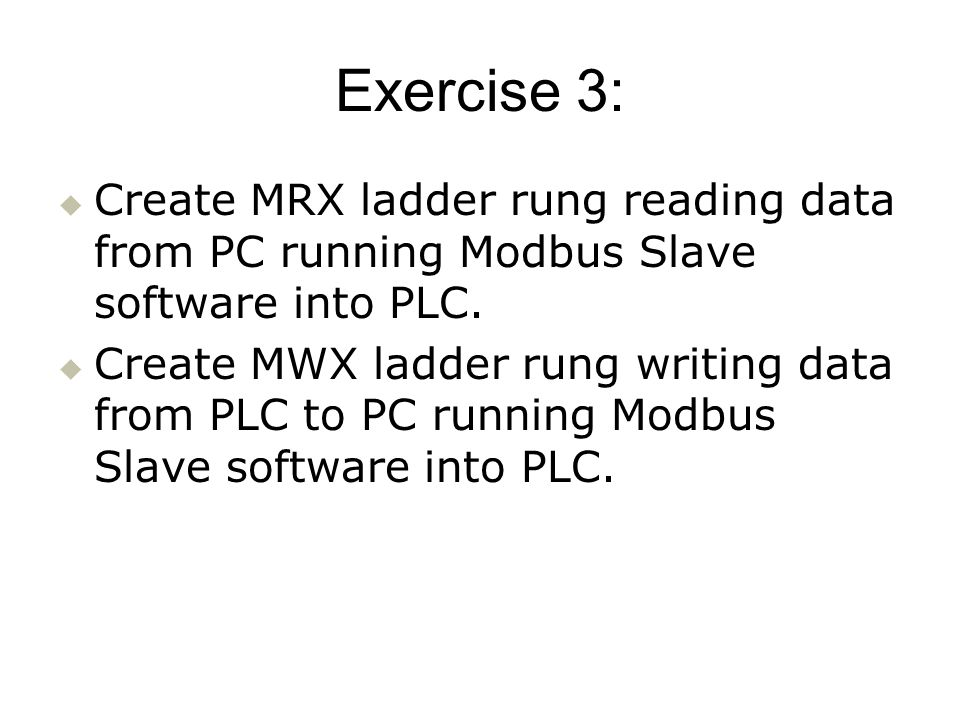Exercise 3: Create MRX ladder rung reading data from PC running Modbus Slave software into PLC.