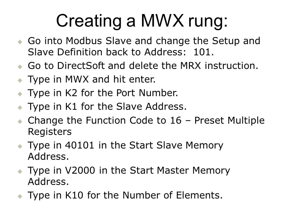Creating a MWX rung: Go into Modbus Slave and change the Setup and Slave Definition back to Address: 101.