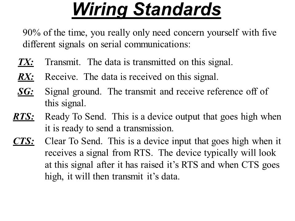 Wiring Standards 90% of the time, you really only need concern yourself with five different signals on serial communications:
