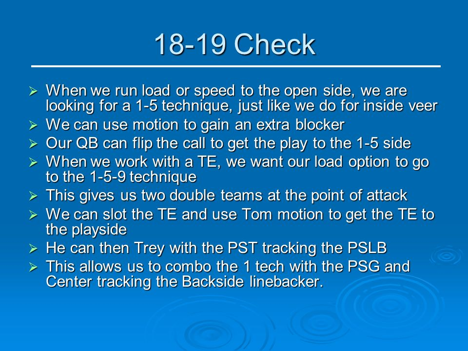 18-19 Check When we run load or speed to the open side, we are looking for a 1-5 technique, just like we do for inside veer.