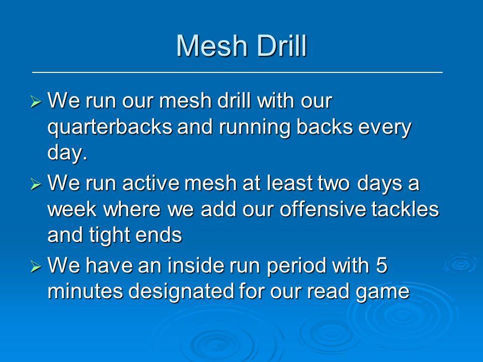 Mesh Drill We run our mesh drill with our quarterbacks and running backs every day.