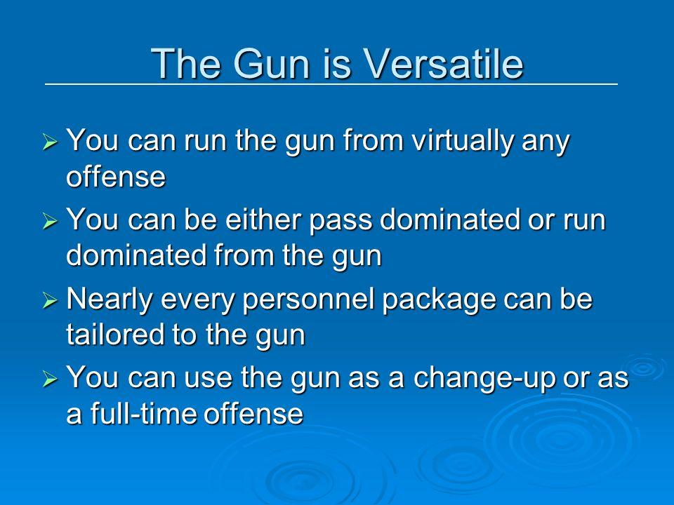 The Gun is Versatile You can run the gun from virtually any offense