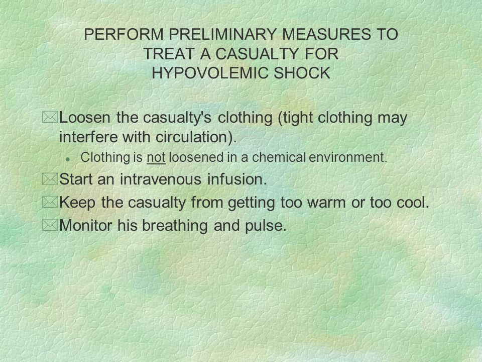 PERFORM PRELIMINARY MEASURES TO TREAT A CASUALTY FOR HYPOVOLEMIC SHOCK