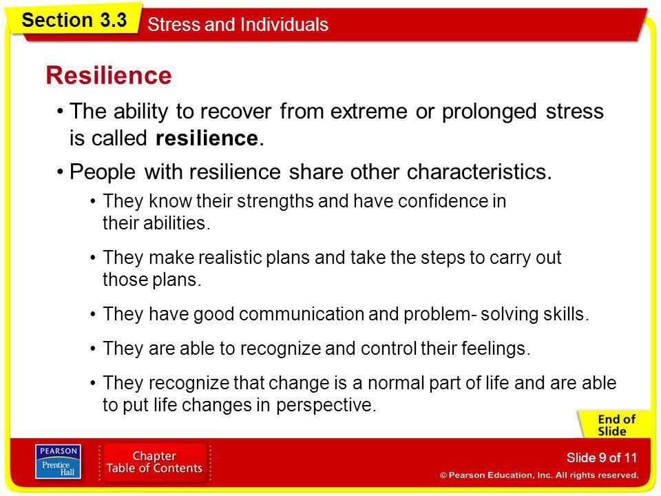 Resilience The ability to recover from extreme or prolonged stress is called resilience. People with resilience share other characteristics.
