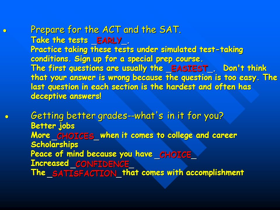 . Prepare for the ACT and the SAT. Take the tests