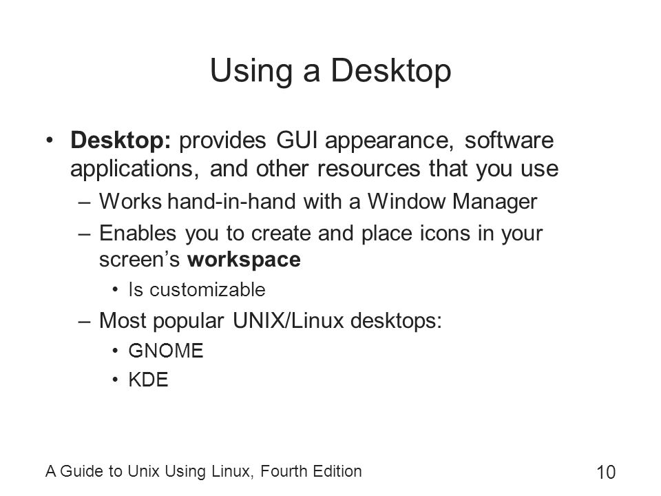 Using a Desktop Desktop: provides GUI appearance, software applications, and other resources that you use.