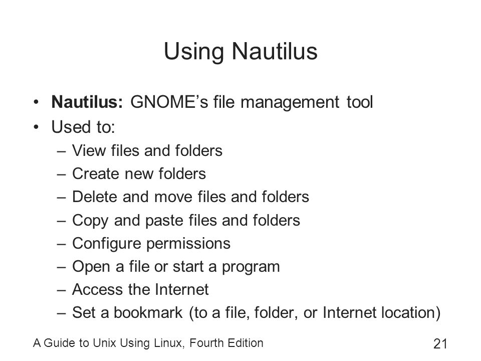 Using Nautilus Nautilus: GNOME's file management tool Used to: