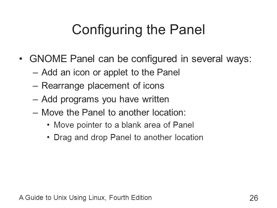 Configuring the Panel GNOME Panel can be configured in several ways: