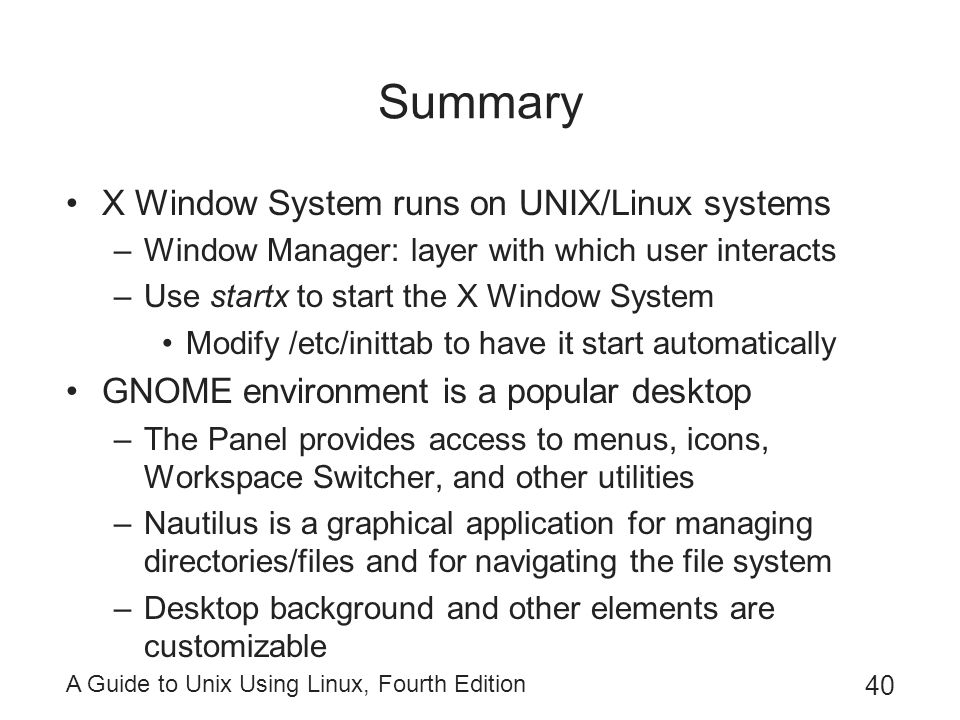 Summary X Window System runs on UNIX/Linux systems