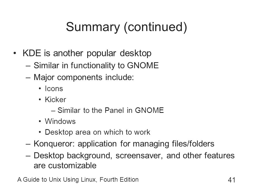 Summary (continued) KDE is another popular desktop