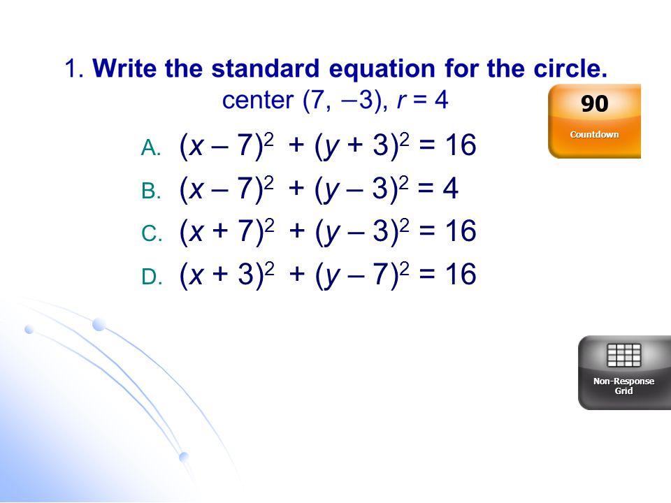 (x – 7)2 + (y + 3)2 = 16 (x – 7)2 + (y – 3)2 = 4