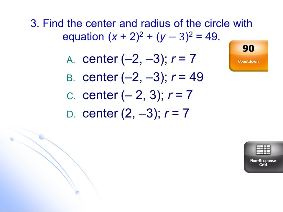 center (–2, –3); r = 7 center (–2, –3); r = 49 center (– 2, 3); r = 7