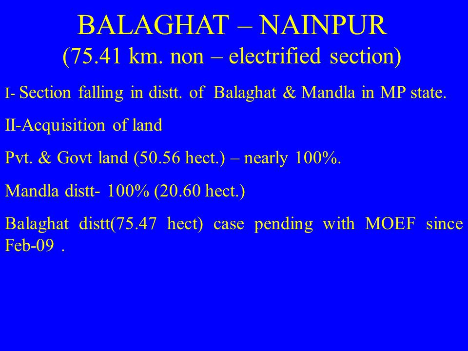 BALAGHAT – NAINPUR (75.41 km. non – electrified section)