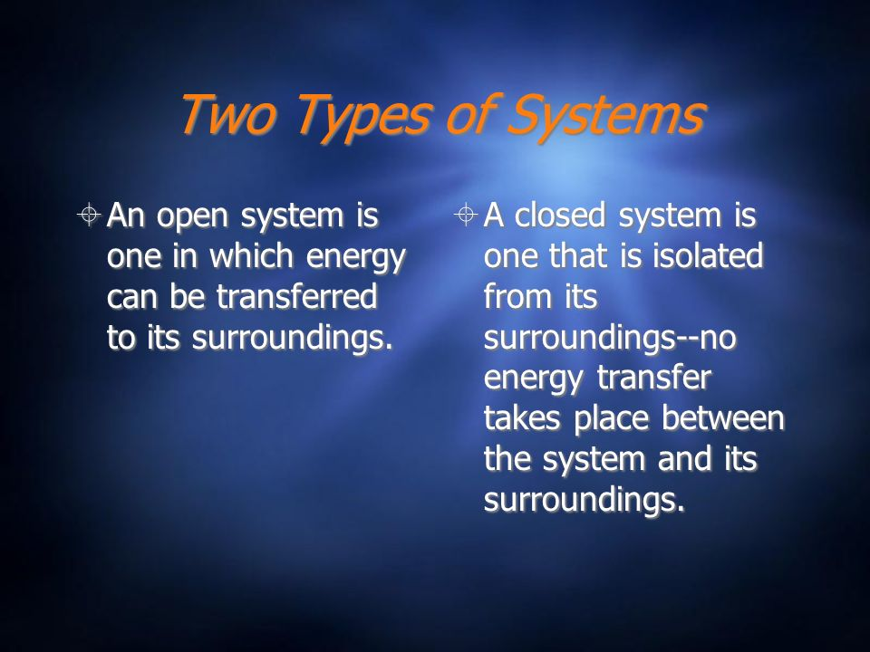 Two Types of Systems An open system is one in which energy can be transferred to its surroundings.