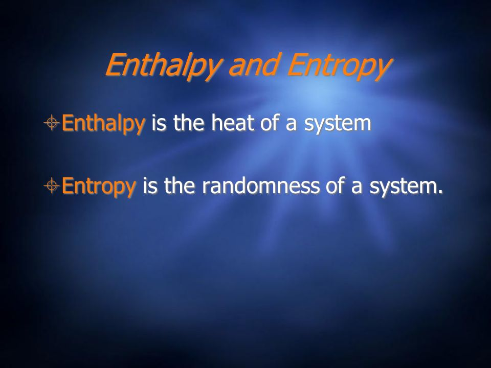 Enthalpy and Entropy Enthalpy is the heat of a system