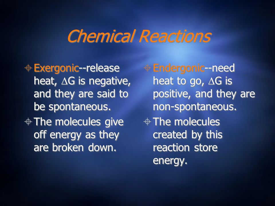 Chemical Reactions Exergonic--release heat, DG is negative, and they are said to be spontaneous.