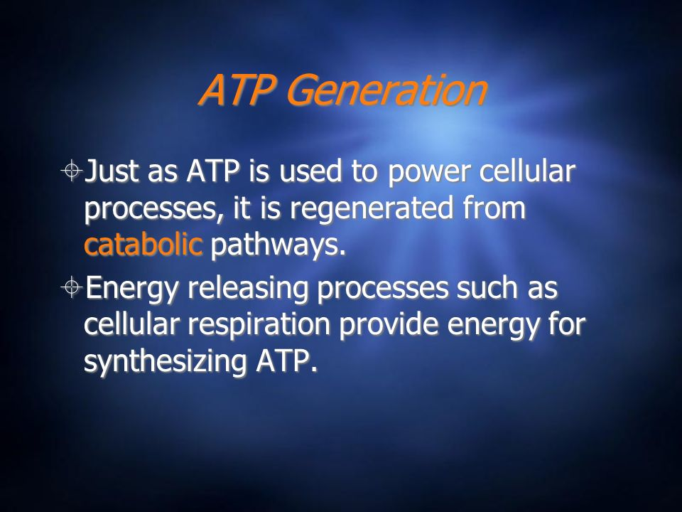ATP Generation Just as ATP is used to power cellular processes, it is regenerated from catabolic pathways.