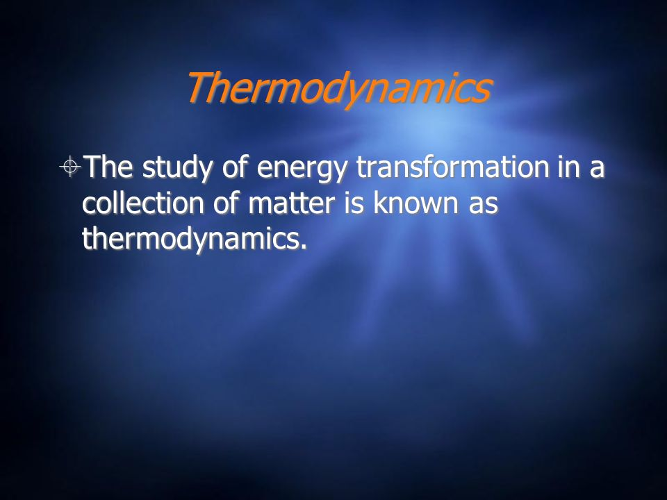 Thermodynamics The study of energy transformation in a collection of matter is known as thermodynamics.