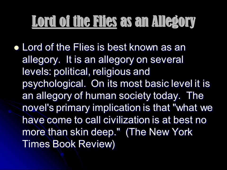 lord of the flies allegories The main allegory for lord of the flies is that without civilization, savagery takes over the lord of the flies and the beast are not really physical.