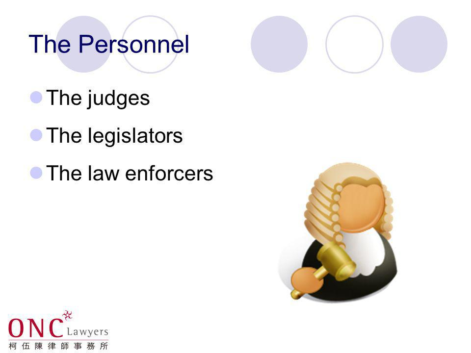 The Personnel The judges The legislators The law enforcers