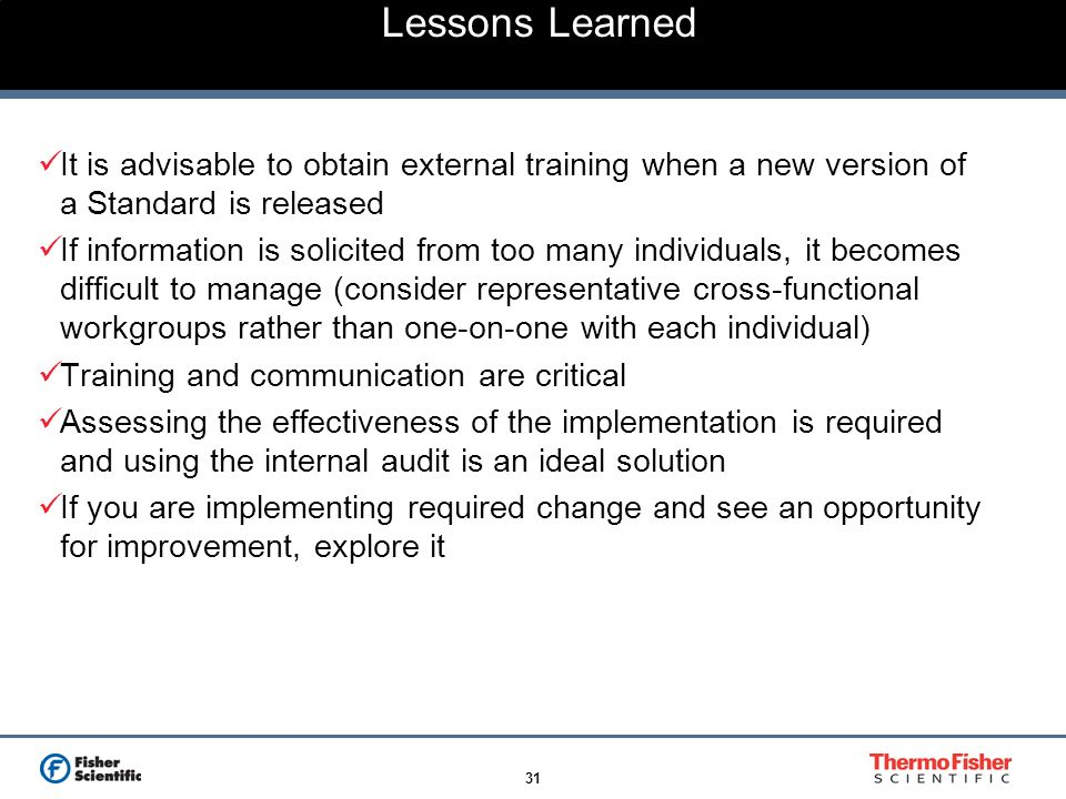 Lessons Learned It is advisable to obtain external training when a new version of a Standard is released.